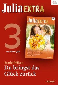Julia Extra Band 380 - Titel 3: Du bringst das Glück zurück (eBook, ePUB) - Wilson, Scarlet