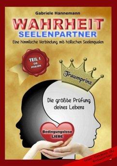 Wahrheit Seelenpartner Teil 1 (Die Phasen) (eBook, ePUB) - Hannemann, Gabriele