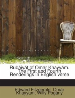 Rubáiyát of Omar Khayyám. The First and Fourth Renderings in English verse