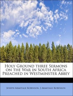 Holy Ground three Sermons on the War in South Africa Preached in Westminster Abbey