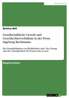 Gesellschaftliche Gewalt und Geschlechterverhältnis in der Prosa Ingeborg Bachmanns