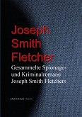 Gesammelte Spionage- und Kriminalromane Joseph Smith Fletchers (eBook, ePUB)