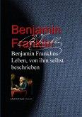 Benjamin Franklins Leben, von ihm selbst beschrieben (eBook, ePUB)
