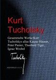 Gesammelte Werke Kurt Tucholskys alias Kaspar Hauser, Peter Panter, Theobald Tiger, Ignaz Wrobel (eBook, ePUB)