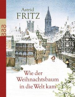 Wie der Weihnachtsbaum in die Welt kam - Fritz, Astrid