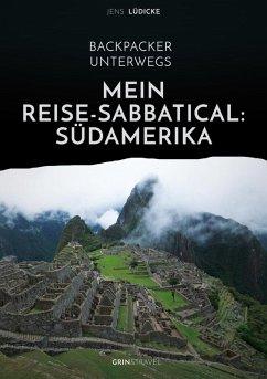 Backpacker unterwegs: Mein Reise-Sabbatical. Südamerika (eBook, ePUB) - Lüdicke, Jens