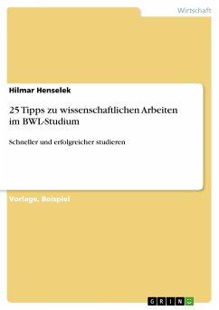 25 Tipps zu wissenschaftlichen Arbeiten im BWL-Studium (eBook, ePUB) - Henselek, Hilmar