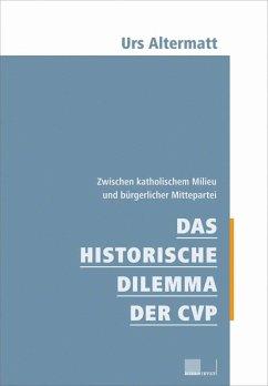 Das historische Dilemma der CVP (eBook, ePUB) - Altermatt, Urs