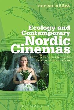 Ecology and Contemporary Nordic Cinemas (eBook, ePUB) - Kääpä, Pietari