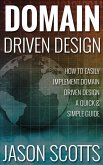 Domain Driven Design : How to Easily Implement Domain Driven Design - A Quick & Simple Guide (eBook, ePUB)