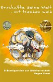 Erschaffe deine Welt – mit fremdem Geld (eBook, ePUB)