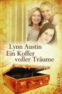Ein Koffer voller Träume (eBook, ePUB) - Austin, Lynn