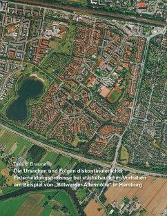 Die Ursachen und Folgen diskontinuierlicher Entscheidungsprozesse bei städtebaulichen Vorhaben am Beispiel von