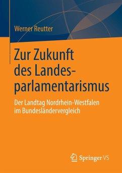 Zur Zukunft des Landesparlamentarismus - Reutter, Werner