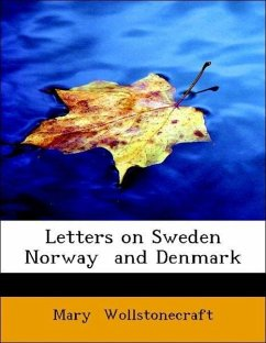Letters on Sweden Norway and Denmark - Wollstonecraft, Mary