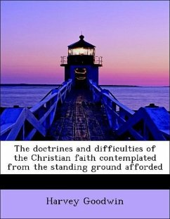 The doctrines and difficulties of the Christian faith contemplated from the standing ground afforded