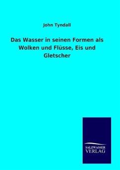 9783846094280 - Tyndall, John: Das Wasser in seinen Formen als Wolken und Flüsse, Eis und Gletscher - كتاب