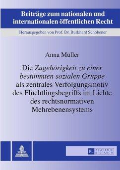 Die «Zugehörigkeit zu einer bestimmten sozialen Gruppe» als zentrales Verfolgungsmotiv des Flüchtlingsbegriffs im Lichte des rechtsnormativen Mehrebenensystems - Müller, Anna