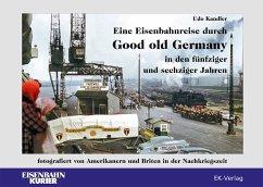 Eine Eisenbahnreise durch Good old Germany in den fünfziger und sechziger Jahren - Kandler, Udo