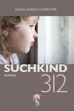 Suchkind 312 (eBook, ePUB) - Horster, Hans-Ulrich