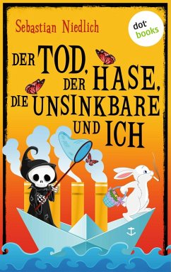 Der Tod, der Hase, die Unsinkbare und ich (eBook, ePUB) - Niedlich, Sebastian
