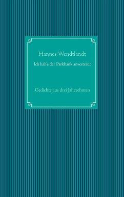 Ich hab's der Parkbank anvertraut - Wendtlandt, Hannes