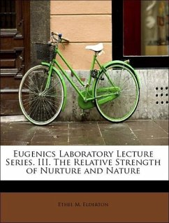 Eugenics Laboratory Lecture Series. III. The Relative Strength of Nurture and Nature