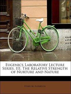 Eugenics Laboratory Lecture Series. III. The Relative Strength of Nurture and Nature - Elderton, Ethel M.