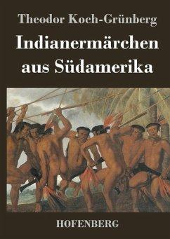 Indianermärchen aus Südamerika - Theodor Koch-Grünberg