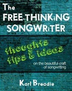 The Free-Thinking Songwriter (eBook, ePUB) - Broadie, Karl