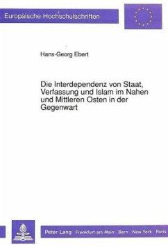 Die Interdependenz von Staat, Verfassung und Islam im Nahen und Mittleren Osten in der Gegenwart - Ebert, Hans-Georg