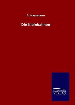 9783846094334 - Haarmann, A.: Die Kleinbahnen - Livre