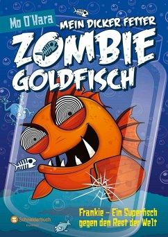 Frankie - Ein Superfisch gegen den Rest der Welt / Mein dicker fetter Zombie-Goldfisch Bd.6 - O'Hara, Mo