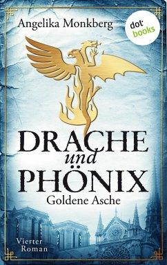 Goldene Asche / Drache und Phoenix Bd.4 (eBook, ePUB)
