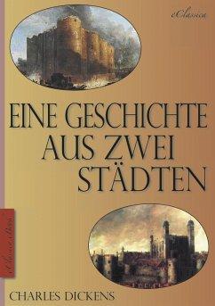 Charles Dickens: Eine Geschichte aus zwei Städten (A Tale of Two Cities) (Vollständige deutsche Ausgabe) (Illustriert) (eBook, ePUB) - Dickens, Charles