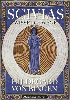 Hildegard von Bingen: SCIVIAS - Wisse die Wege ...