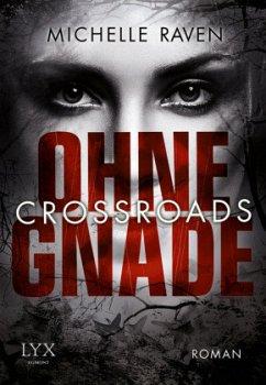 Ohne Gnade / Crossroads Bd.1 - Raven, Michelle