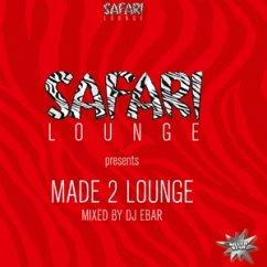 Made 2 Lounge - Safari Lounge Pres. Dj Ebar