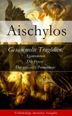 Gesammelte Tragödien: Agamemnon + Die Perser + Der gefesselte Prometheus (eBook, ePUB)