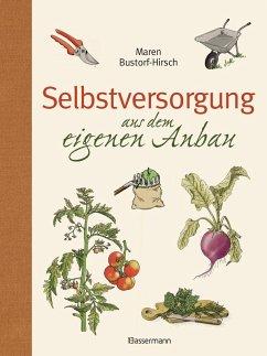 Selbstversorgung aus dem eigenen Anbau (eBook, ePUB) - Bustorf-Hirsch, Maren