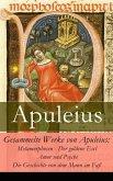 Gesammelte Werke von Apuleius: Metamorphosen - Der goldene Esel + Amor und Psyche + Die Geschichte von dem Mann im Faß - (eBook, ePUB)