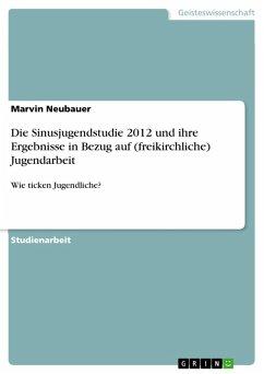 Die Sinusjugendstudie 2012 und ihre Ergebnisse in Bezug auf (freikirchliche) Jugendarbeit (eBook, PDF)