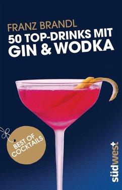 50 Top-Drinks mit Gin und Wodka (eBook, ePUB) - Brandl, Franz