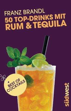 50 Top-Drinks mit Rum und Tequila (eBook, ePUB) - Brandl, Franz