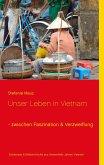 Unser Leben in Vietnam - zwischen Faszination & Verzweiflung