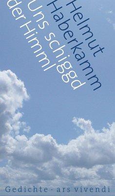 Uns schiggd der Himml (eBook) (eBook, ePUB) - Haberkamm, Helmut