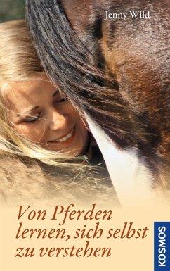 Von Pferden lernen, sich selbst zu verstehen (eBook, ePUB) - Wild, Jenny