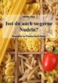 Isst du auch so gerne Nudeln? - Rezepte zu Pasta-Gerichten (eBook, ePUB)