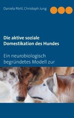 Die aktive soziale Domestikation des Hundes - Pörtl, Daniela; Jung, Christoph