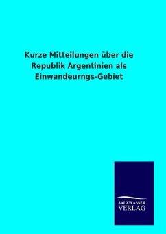 9783846094471 - ohne Autor: Kurze Mitteilungen über die Republik Argentinien als Einwandeurngs-Gebiet - Book